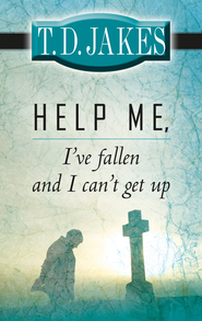 Help Me, I've Fallen And I Can't Get Up - eBook  -     By: T. D. Jakes