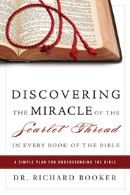 Discovering the Miracle of the Scarlet Thread in Every Book of the Bible: A Simple Plan for Understanding the Bible - eBook  -     By: Dr. Richard Booker