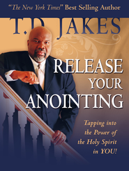 Release Your Anointing: Tapping the Power of the Holy Spirit in You - eBook  -     By: T.D. Jakes