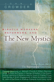 Miracle Workers, Reformers / New Mystics: How to Become Part of the Supernatural Generation - eBook  -     By: John Crowder
