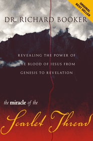 Miracle of the Scarlet Thread Revised: Revealing the Power of the Blood of Jesus from Genesis to Revelation - eBook  -     By: Richard Booker