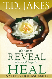 It's Time To Reveal What God Longs to Heal: Naked and Not Ashamed - eBook  -     By: T.D. Jakes