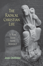 Radical Christian Life: A Year with Saint Benedict  -     By: Joan Chittister
