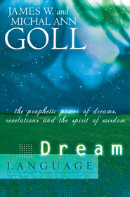 Dream Language: The Prophetic Power of Dreams - eBook  -     By: James W. Goll, Michal Ann Goll