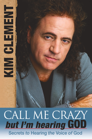 Call Me Crazy, But I'm Hearing God: Secrets to Hearing the Voice of God - eBook  -     By: Kim Clement