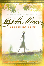 Breaking Free: Discover the Victory of Total Surrender - eBook  -     By: Beth Moore