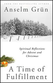 A Time of Fulfillment: A Companion for Advent and Christmas  -     By: Anselm Grun