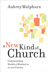 New Kind of Church, A: Understanding Models of Ministry for the 21st Century - eBook  -     By: Aubrey Malphurs