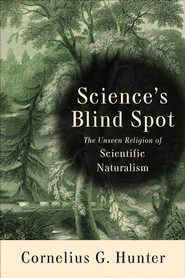 Science's Blind Spot: The Unseen Religion of Scientific Naturalism - eBook  -     By: Cornelius G. Hunter
