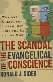 Scandal of the Evangelical Conscience, The: Why Are Christians Living Just Like the Rest of the World? - eBook  -     By: Ronald J. Sider