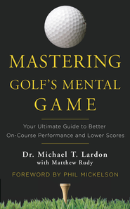 Mastering Golf's Mental Game: Your Ultimate Guide to Better On-Course Performance and Lower Scores - eBook  -     By: Dr. Michael T. Lardon, Matthew Rudy