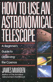 How to Use an Astronomical Telescope: A Beginner's Guide to Observing the Cosmos  -     By: James Muirden