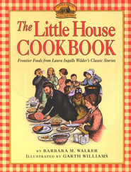 The Little House Cookbook: Frontier Foods from Laura   -     By: Barbara M. Walker     Illustrated By: Garth Williams