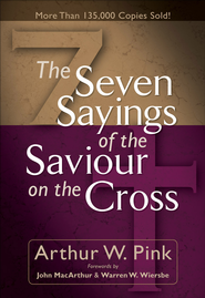 Seven Sayings of the Saviour on the Cross, The - eBook  -     By: A.W. Pink