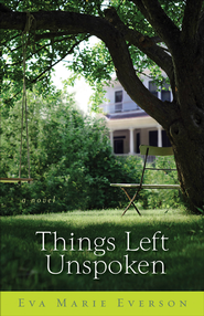 Things Left Unspoken: A Novel - eBook  -     By: Eva Marie Everson