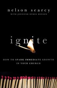 Ignite: How to Spark Immediate Growth in Your Church - eBook  -     By: Nelson Searcy, Jennifer Dykes Henson