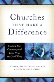 Churches That Make a Difference: Reaching Your Community with Good News and Good Works - eBook  -     By: Ronald J. Sider, Philip N. Olson, Heidi Rolland Unruh
