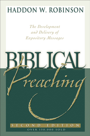 Biblical Preaching: The Development and Delivery of Expository Messages - eBook  -     By: Haddon W. Robinson