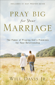 Pray Big for Your Marriage: The Power of Praying God's Promises for Your Relationship - eBook  -     By: Will Davis Jr.