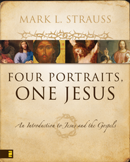 Four Portraits, One Jesus: An Introduction to Jesus and the Gospels - eBook  -     By: Mark L. Strauss
