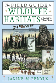 The Field Guide to Wildlife Habitats of the Eastern United States  -     By: Janine Benyus     Illustrated By: Glenn Wolff