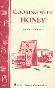 Cooking with Honey (Storey's Country Wisdom Bulletin A-62)    -