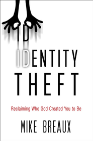 Identity Theft: Reclaiming Who God Created You to Be - eBook  -     By: Mike Breaux