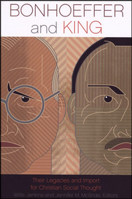 Bonhoeffer and King: Their Legacies and Import for Christian Social Thought  -     Edited By: Willis Jenkins, Jennifer McBride     By: Willis Jenkins & Jennifer McBride, eds.