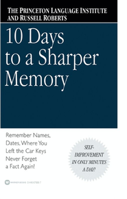 10 Days to a Sharper Memory Remember Names, Dates, Where You Left the Car Keys   -     By: The Princeton Language Institute, Russell Roberts
