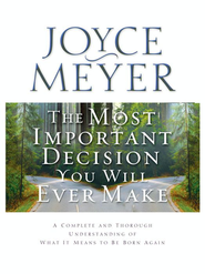 The Most Important Decision You Will ever Make   -     By: Joyce Meyer