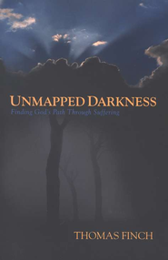 Unmapped Darkness: Finding God's Path Through Suffering  -     By: Tom Finch