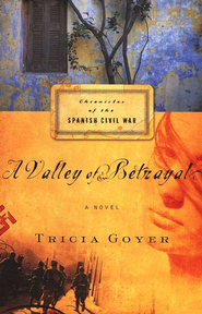 A Valley of Betrayal, Chronicles of the Spanish Civil War Series #1   -     By: Tricia Goyer