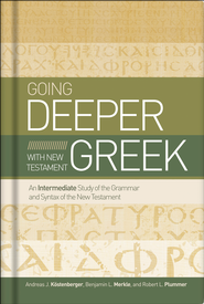 Going Deeper with New Testament Greek: An Intermediate Study of the Grammar and Syntax of the New Testament  -     By: Andreas J. Kostenberger, Benjamin L. Merkle, Robert L. Plummer