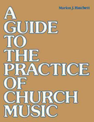 A Guide to the Practice of Church Music  -     By: Marion J. Hatchett