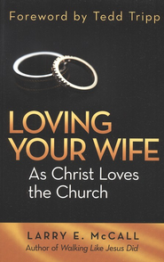 Loving Your Wife as Christ Loves the Church Larry E McCall