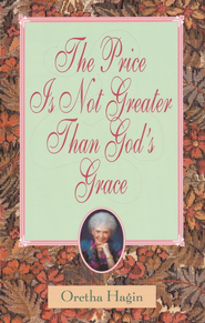 The Price is Not Greater Than God's Grace  -     By: Oretha Hagin
