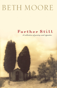 Further Still: A Collection of Poetry and Vignettes - eBook  -     By: Beth Moore