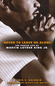 Never to Leave Us Alone: The Prayer Life of Martin Luther King Jr.  -     By: Lewis Baldwin