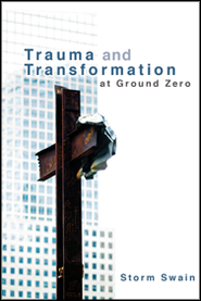Trauma and Transformation at Ground Zero: A Pastoral Theology  -     By: Storm Swain