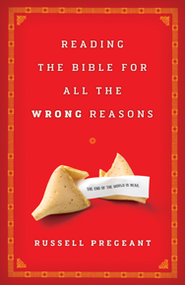 Reading the Bible for All the Wrong Reasons  -     By: Russell Pregeant