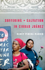 Suffering and Salvation in Ciudad Juarez  -     By: Nancy Pineda-Madrid