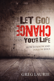 Let God Change Your Life: How to Know and Follow Jesus  -     By: Greg Laurie