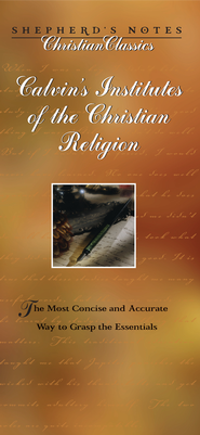 Shepherd's Notes on Calvin's Institues of the Christian Religion - eBook  -     By: John Calvin