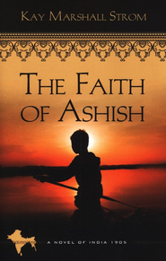 The Faith of Ashish, Blessings of India Series #1   -     By: Kay Marshall Strom