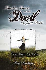 Hard to Dance with the Devil on Your Back: A Lenten Study for Adults  -     By: Ray Buckley