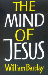 The Mind of Jesus   -     By: William Barclay