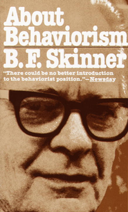 About Behaviorism   -     By: B.F. Skinner
