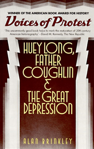 Voices of Protest: Huey Long, Father Coughlin, and the Great Depression  -     By: Alan Brinkley
