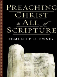 Preaching Christ in All of Scripture - eBook  -     By: Edmund P. Clowney