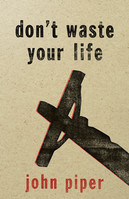 Don't Waste Your Life - eBook  -     By: John Piper